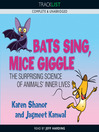 Bats Sing, Mice Giggle (MP3): The Suprising Science of Animals&#39; Innner Lives